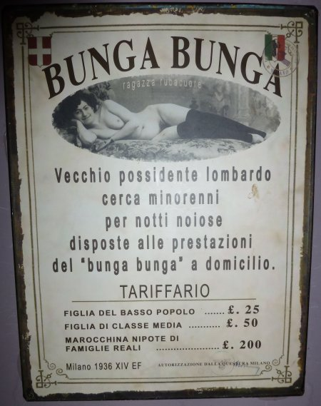 Made famous by Berlusconi, a one-time cruise ship crooner (imagine the heels), and now the butt (scusi) of toilet jokes, a poster tempts young ladies into a career in bunga bunga.